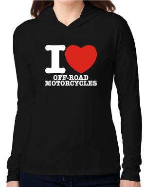 I Love Off Road Motorcycles Hooded Long Sleeve T-Shirt Women