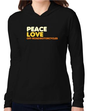 Peace Love Off Road Motorcycles Hooded Long Sleeve T-Shirt Women