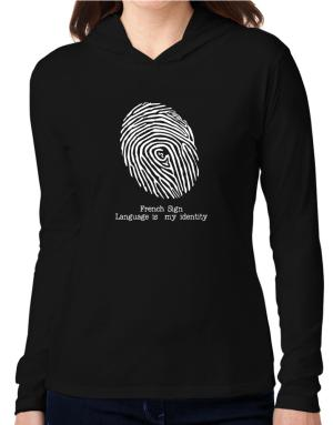 French Sign Language Is My Identity Hooded Long Sleeve T-Shirt Women