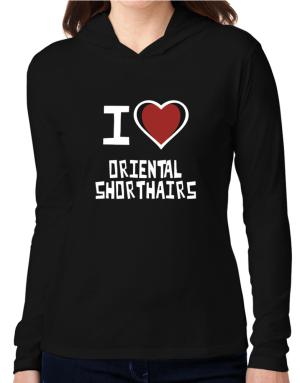 I Love Oriental Shorthairs Hooded Long Sleeve T-Shirt Women
