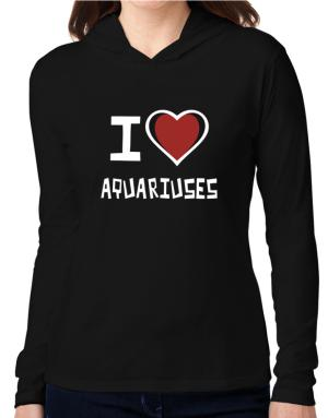 I Love Aquariuses Hooded Long Sleeve T-Shirt Women