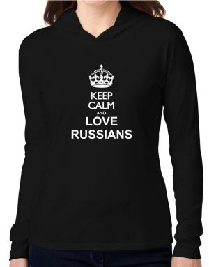 Keep calm and love Russians Hooded Long Sleeve T-Shirt Women
