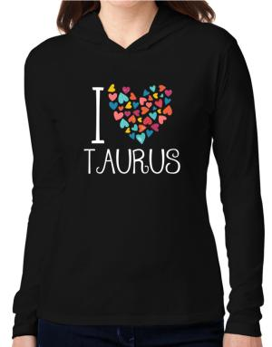 I love Taurus colorful hearts Hooded Long Sleeve T-Shirt Women