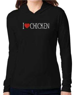 I love Chicken cool style Hooded Long Sleeve T-Shirt Women