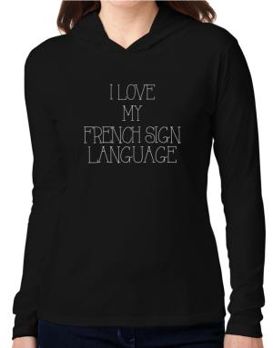 I love my French Sign Language Hooded Long Sleeve T-Shirt Women