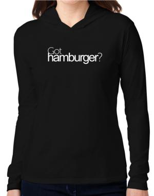 Got Hamburger? Hooded Long Sleeve T-Shirt Women