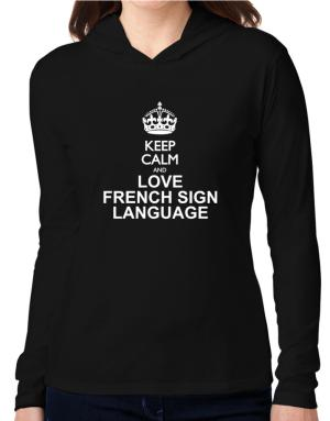 Keep calm and love French Sign Language Hooded Long Sleeve T-Shirt Women