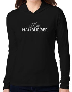 I only speak Hamburger Hooded Long Sleeve T-Shirt Women
