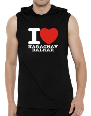 I Love Karachay Balkar Hooded Sleeveless T-Shirt - Mens