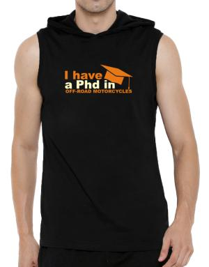 I Have A Phd In Off Road Motorcycles Hooded Sleeveless T-Shirt - Mens