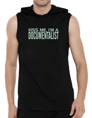Kiss Me, I Am A Documentalist Hooded Sleeveless T-Shirt - Mens