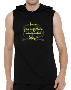 Have You Hugged An Anthroposophist Today? Hooded Sleeveless T-Shirt - Mens