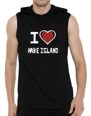 I Love Wake Island Hooded Sleeveless T-Shirt - Mens