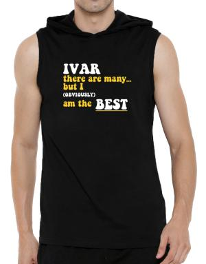 Ivar There Are Many... But I (obviously) Am The Best Hooded Sleeveless T-Shirt - Mens