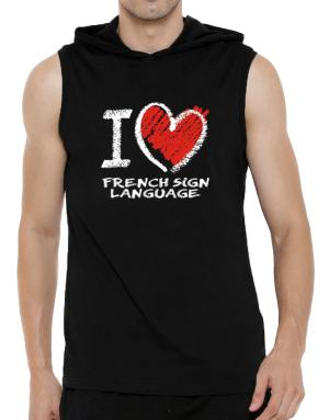 I love French Sign Language chalk style Hooded Sleeveless T-Shirt - Mens
