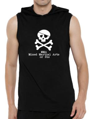 MMA Mixed Martial Arts or die Hooded Sleeveless T-Shirt - Mens