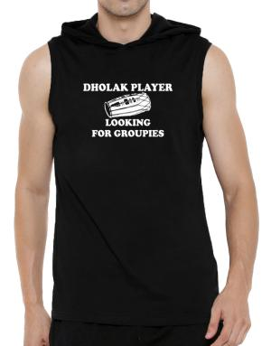 Dholak player looking for groupies Hooded Sleeveless T-Shirt - Mens