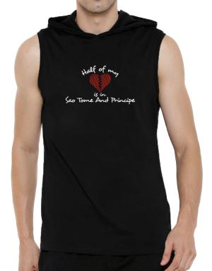 Half of my heart is in Sao Tome And Principe Hooded Sleeveless T-Shirt - Mens