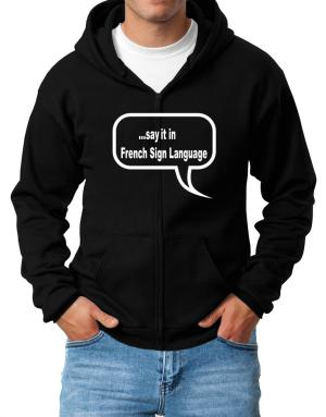Say It In French Sign Language Zip Hoodie - Mens