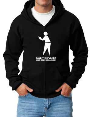 Save The Planet Learn French Sign Language Zip Hoodie - Mens