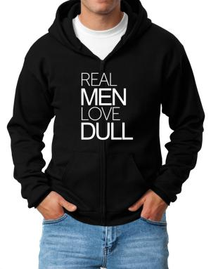 Real men love dull Zip Hoodie - Mens