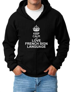 Keep calm and love French Sign Language Zip Hoodie - Mens