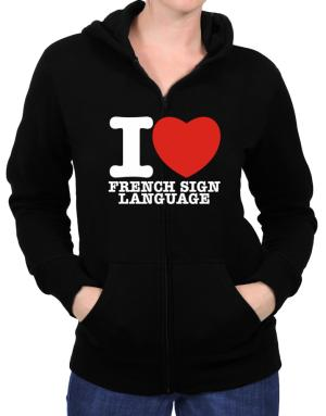 I Love French Sign Language Zip Hoodie - Womens