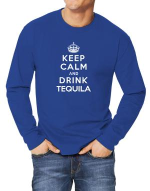 Keep calm and drink Tequila Long-sleeve T-Shirt