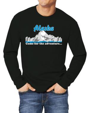 Come for the adventure Alaska Long-sleeve T-Shirt