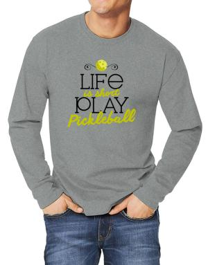 Life is short play pickleball Long-sleeve T-Shirt