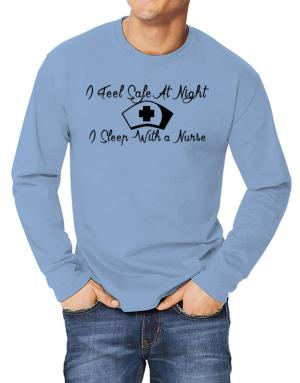 I Feel Safe At Night I Sleep With a Nurse Long-sleeve T-Shirt