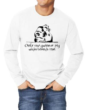 Only my guinea pig understands me Long-sleeve T-Shirt