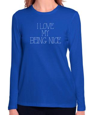 I love my Being Nice Long Sleeve T-Shirt-Womens