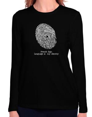 French Sign Language Is My Identity Long Sleeve T-Shirt-Womens