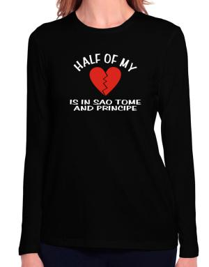 Half Of My Heart Is In Sao Tome And Principe Long Sleeve T-Shirt-Womens