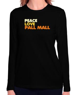 Peace , Love And Pall Mall Long Sleeve T-Shirt-Womens