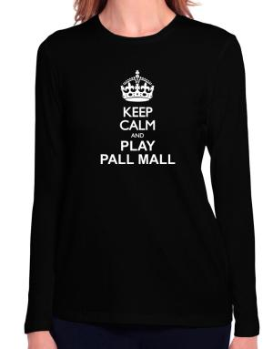 Keep calm and play Pall Mall Long Sleeve T-Shirt-Womens