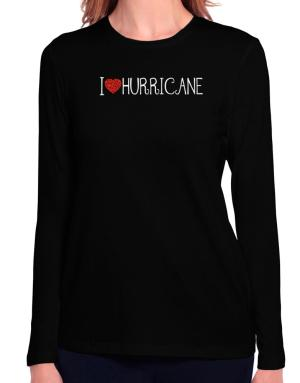 I love Hurricane cool style Long Sleeve T-Shirt-Womens