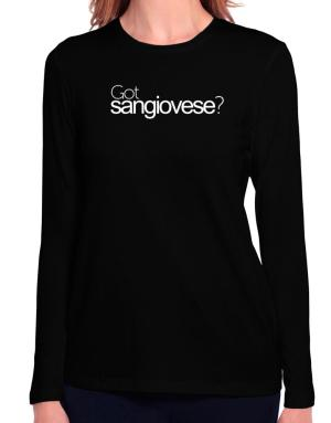 Got Sangiovese? Long Sleeve T-Shirt-Womens