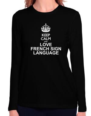 Keep calm and love French Sign Language Long Sleeve T-Shirt-Womens