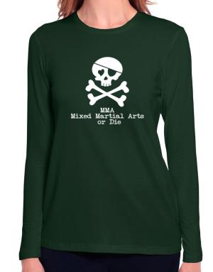 MMA Mixed Martial Arts or die Long Sleeve T-Shirt-Womens