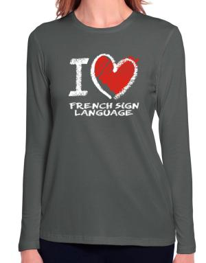 I love French Sign Language chalk style Long Sleeve T-Shirt-Womens