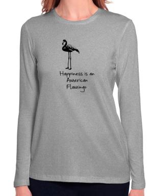 Happiness is a American Flamingo Long Sleeve T-Shirt-Womens