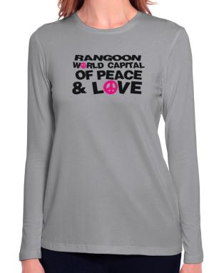 Rangoon World Capital Of Peace And Love Long Sleeve T-Shirt-Womens