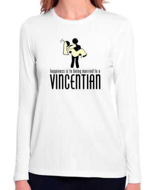 Happiness Is To Being Married To A Vincentian Long Sleeve T-Shirt-Womens