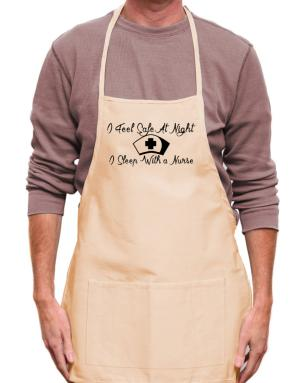 I Feel Safe At Night I Sleep With a Nurse Apron