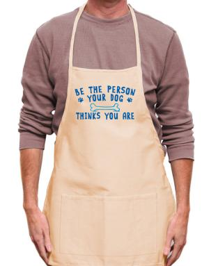 Be the person your dog thinks you are Apron