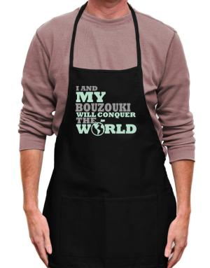 I And My Bouzouki Will Conquer The World Apron
