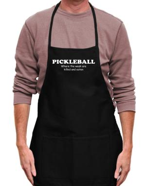Pickleball Where The Weak Are Killed And Eaten Apron