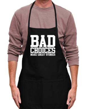Bad Choices Make Great Stories Apron